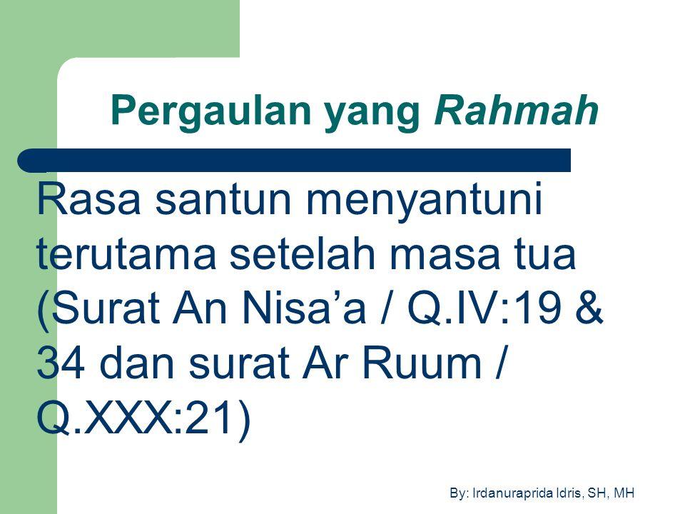 By: Irdanuraprida Idris, SH, MH Pergaulan yang Rahmah Rasa santun menyantuni terutama setelah masa tua (Surat An Nisa'a / Q.IV:19 & 34 dan surat Ar Ru