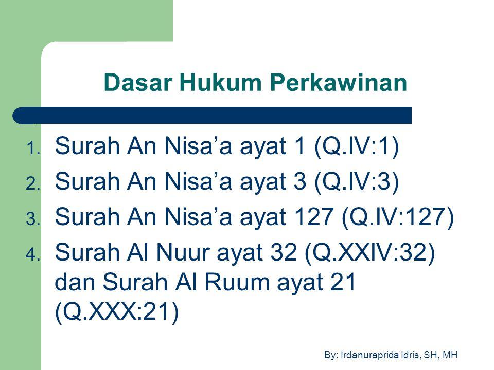 By: Irdanuraprida Idris, SH, MH Dasar Hukum Perkawinan 1. Surah An Nisa'a ayat 1 (Q.IV:1) 2. Surah An Nisa'a ayat 3 (Q.IV:3) 3. Surah An Nisa'a ayat 1