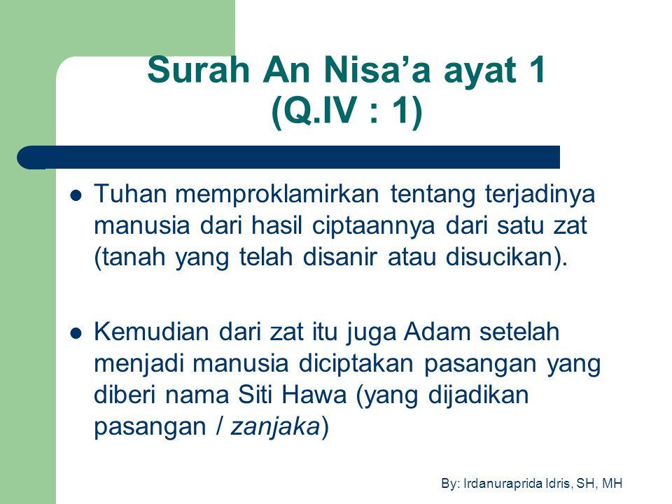 By: Irdanuraprida Idris, SH, MH Surah An Nisa'a ayat 1 (Q.IV : 1) Tuhan memproklamirkan tentang terjadinya manusia dari hasil ciptaannya dari satu zat