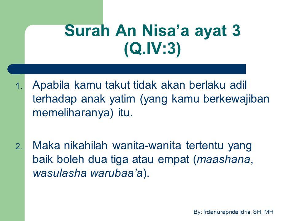 By: Irdanuraprida Idris, SH, MH Surah An Nisa'a ayat 3 (Q.IV:3) 1. Apabila kamu takut tidak akan berlaku adil terhadap anak yatim (yang kamu berkewaji