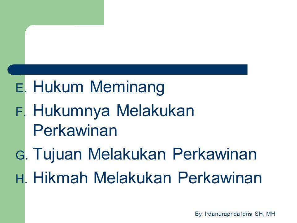 By: Irdanuraprida Idris, SH, MH E. Hukum Meminang F. Hukumnya Melakukan Perkawinan G. Tujuan Melakukan Perkawinan H. Hikmah Melakukan Perkawinan