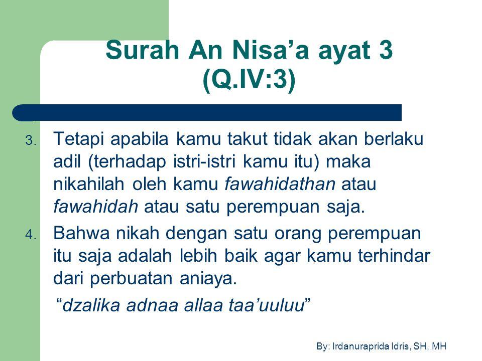 By: Irdanuraprida Idris, SH, MH Surah An Nisa'a ayat 3 (Q.IV:3) 3. Tetapi apabila kamu takut tidak akan berlaku adil (terhadap istri-istri kamu itu) m