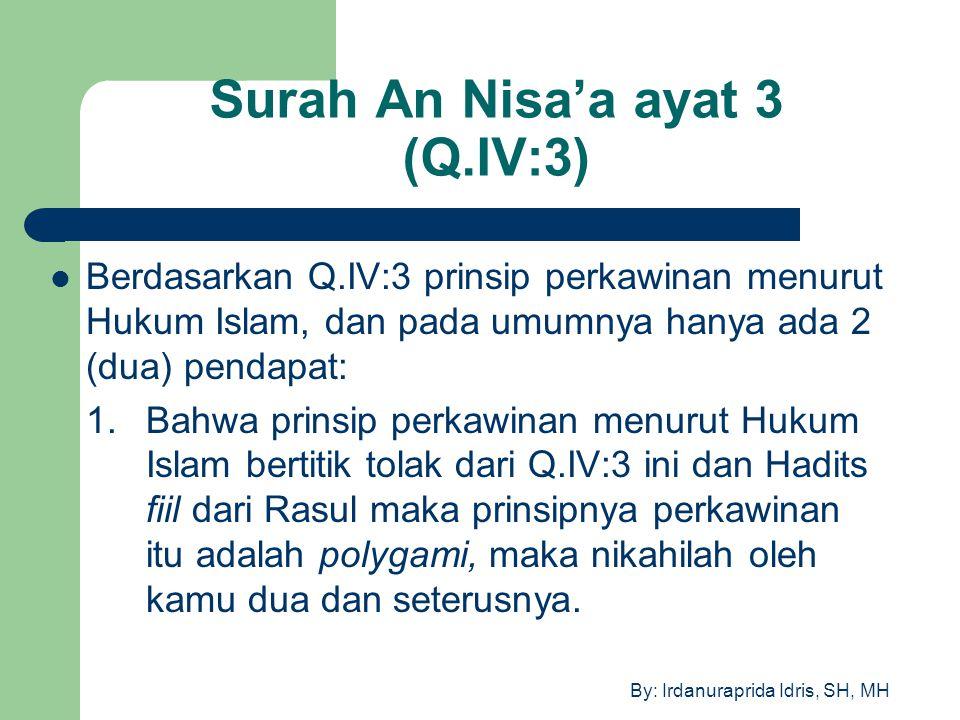 By: Irdanuraprida Idris, SH, MH Surah An Nisa'a ayat 3 (Q.IV:3) Berdasarkan Q.IV:3 prinsip perkawinan menurut Hukum Islam, dan pada umumnya hanya ada