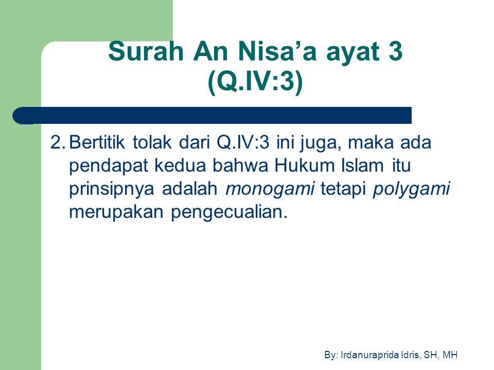 By: Irdanuraprida Idris, SH, MH Surah An Nisa'a ayat 3 (Q.IV:3) 2.Bertitik tolak dari Q.IV:3 ini juga, maka ada pendapat kedua bahwa Hukum Islam itu p