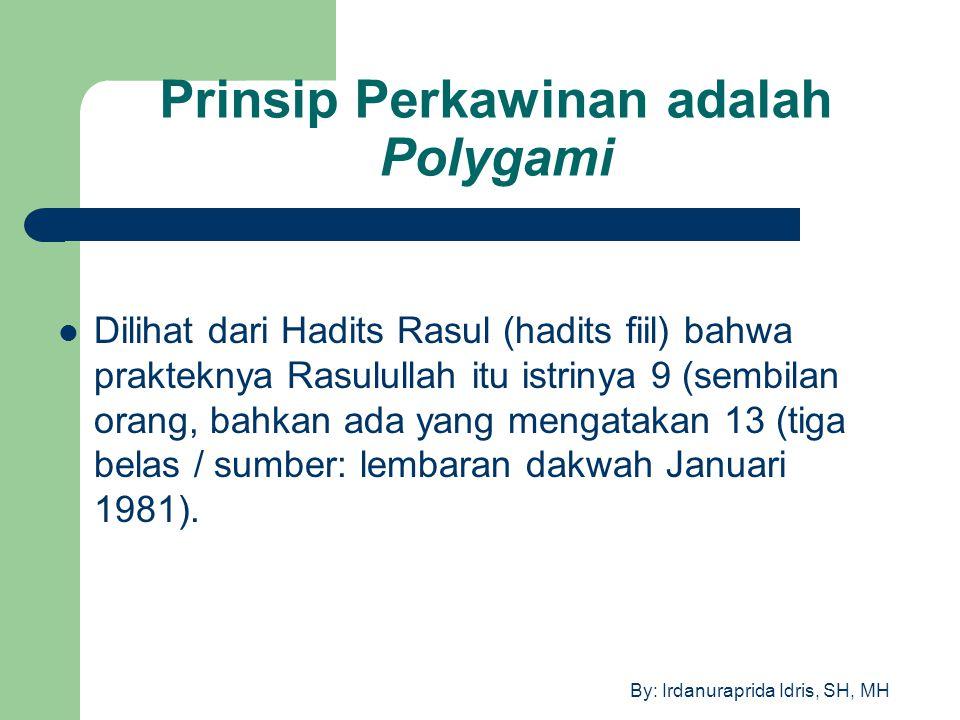 By: Irdanuraprida Idris, SH, MH Prinsip Perkawinan adalah Polygami Dilihat dari Hadits Rasul (hadits fiil) bahwa prakteknya Rasulullah itu istrinya 9