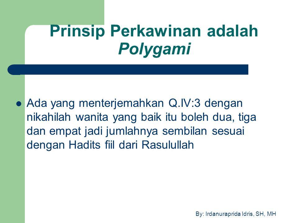 By: Irdanuraprida Idris, SH, MH Prinsip Perkawinan adalah Polygami Ada yang menterjemahkan Q.IV:3 dengan nikahilah wanita yang baik itu boleh dua, tig