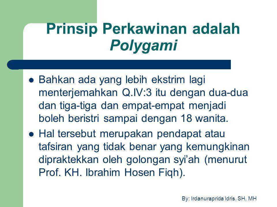By: Irdanuraprida Idris, SH, MH Prinsip Perkawinan adalah Polygami Bahkan ada yang lebih ekstrim lagi menterjemahkan Q.IV:3 itu dengan dua-dua dan tig