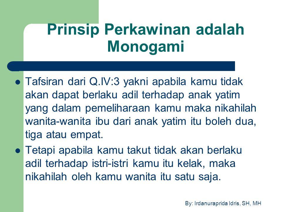 By: Irdanuraprida Idris, SH, MH Prinsip Perkawinan adalah Monogami Tafsiran dari Q.IV:3 yakni apabila kamu tidak akan dapat berlaku adil terhadap anak