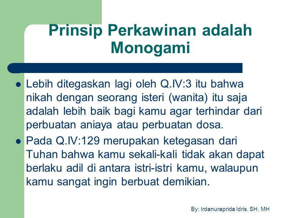 By: Irdanuraprida Idris, SH, MH Prinsip Perkawinan adalah Monogami Lebih ditegaskan lagi oleh Q.IV:3 itu bahwa nikah dengan seorang isteri (wanita) it