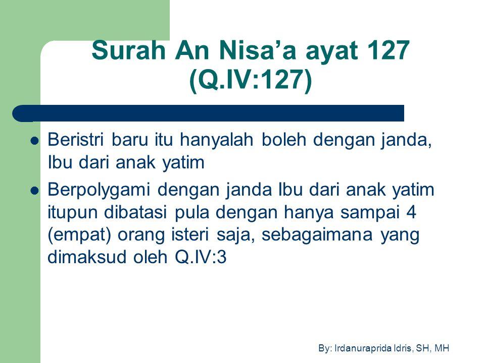 By: Irdanuraprida Idris, SH, MH Surah An Nisa'a ayat 127 (Q.IV:127) Beristri baru itu hanyalah boleh dengan janda, Ibu dari anak yatim Berpolygami den