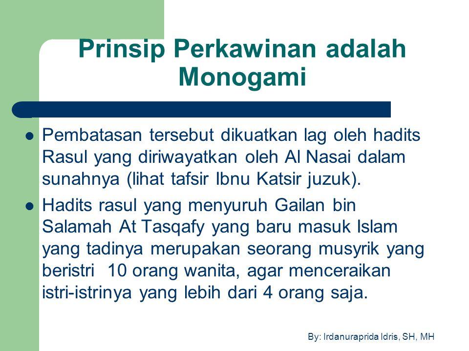 By: Irdanuraprida Idris, SH, MH Prinsip Perkawinan adalah Monogami Pembatasan tersebut dikuatkan lag oleh hadits Rasul yang diriwayatkan oleh Al Nasai