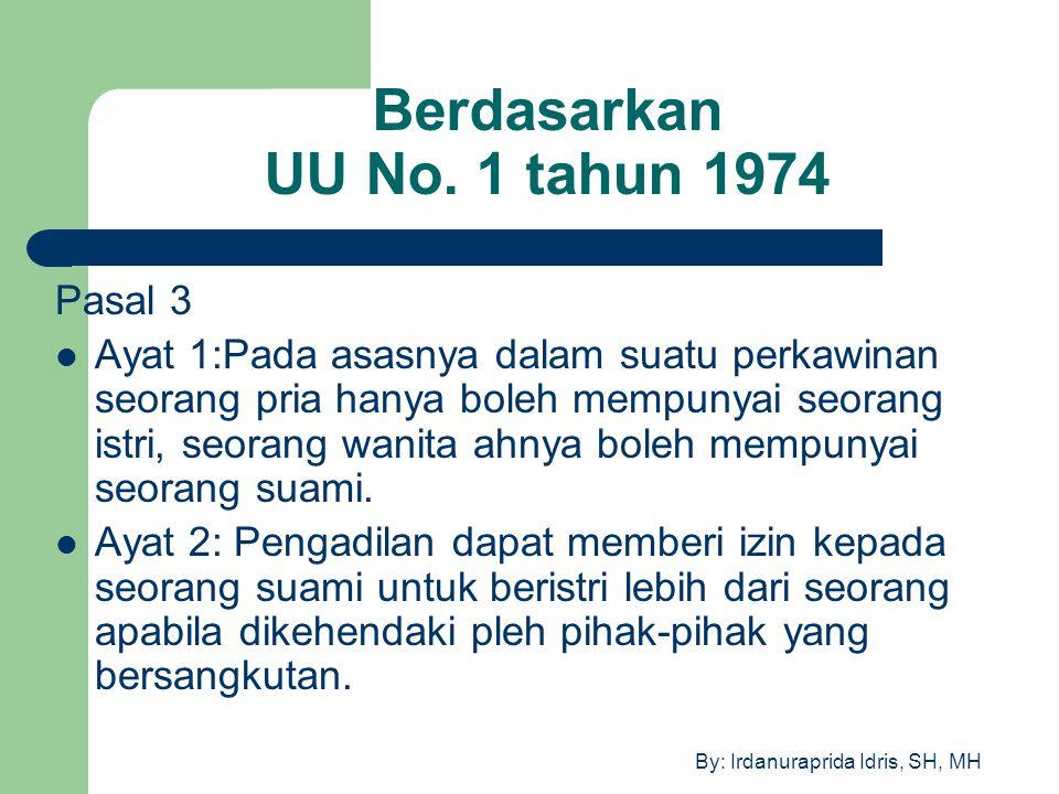 By: Irdanuraprida Idris, SH, MH Berdasarkan UU No. 1 tahun 1974 Pasal 3 Ayat 1:Pada asasnya dalam suatu perkawinan seorang pria hanya boleh mempunyai