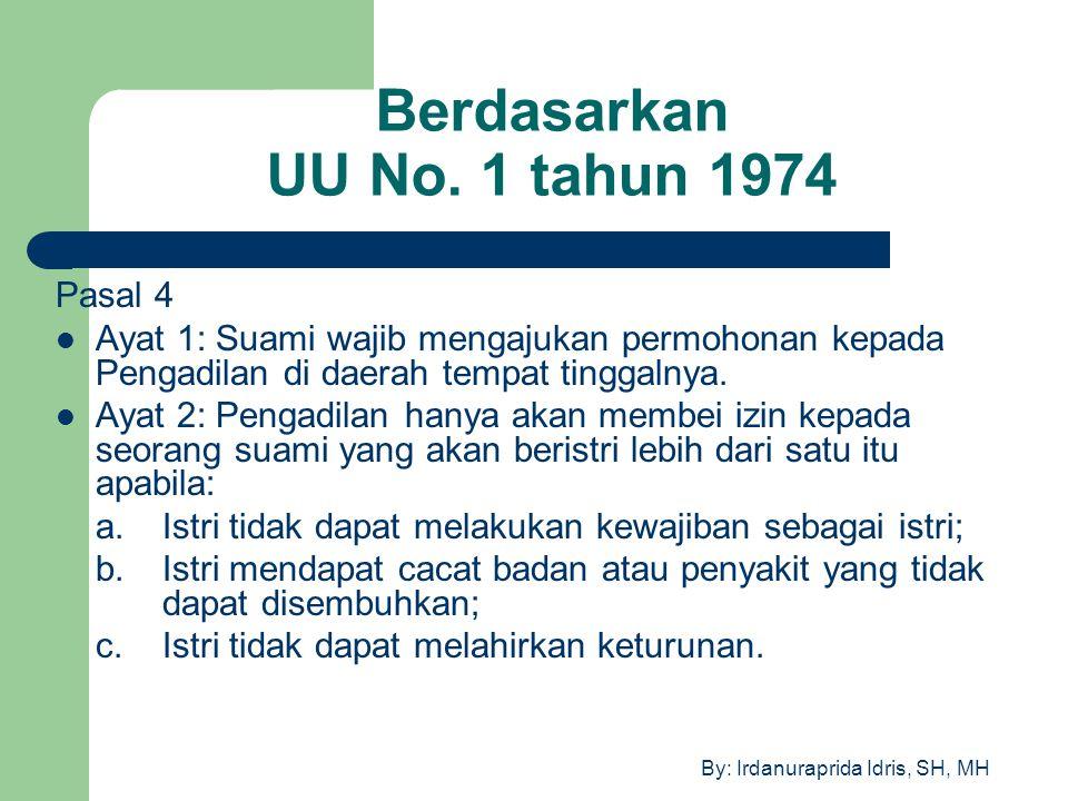 By: Irdanuraprida Idris, SH, MH Berdasarkan UU No. 1 tahun 1974 Pasal 4 Ayat 1: Suami wajib mengajukan permohonan kepada Pengadilan di daerah tempat t