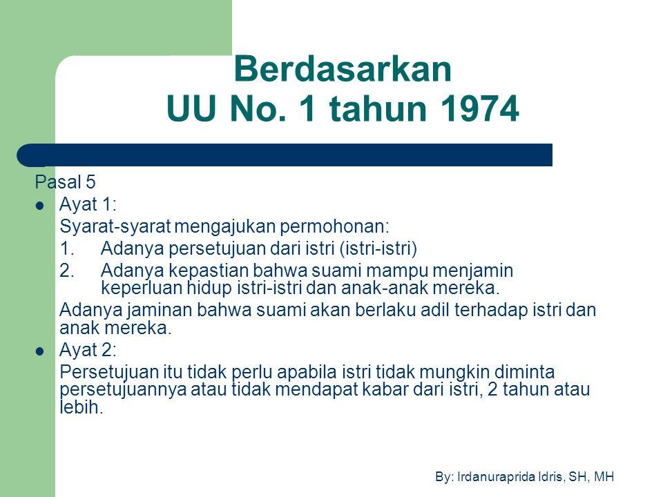 By: Irdanuraprida Idris, SH, MH Berdasarkan UU No. 1 tahun 1974 Pasal 5 Ayat 1: Syarat-syarat mengajukan permohonan: 1.Adanya persetujuan dari istri (