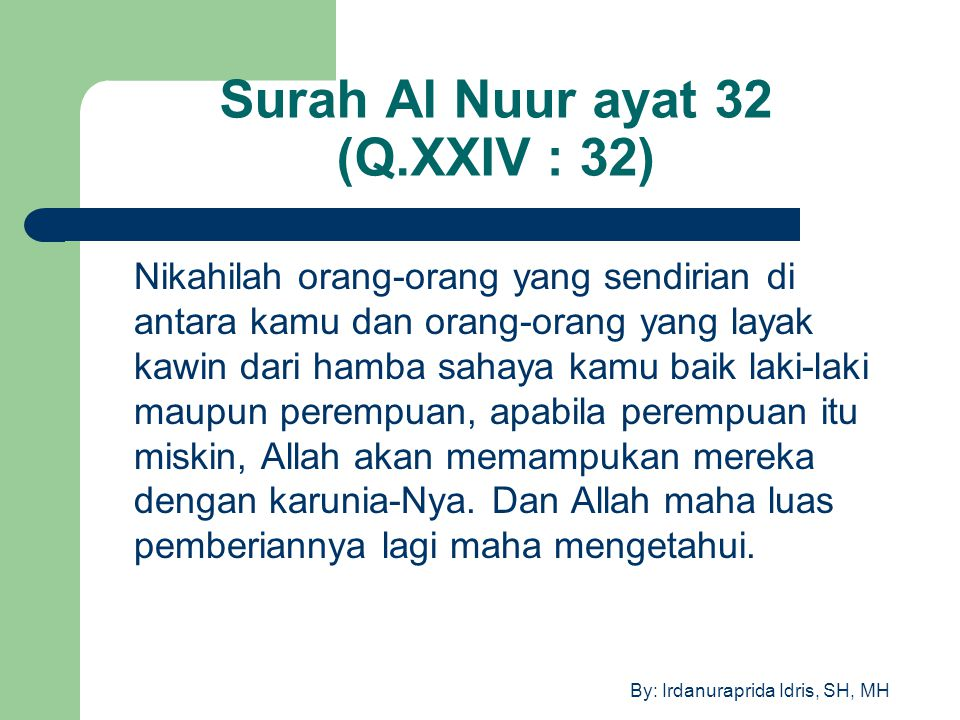 By: Irdanuraprida Idris, SH, MH Surah Al Nuur ayat 32 (Q.XXIV : 32) Nikahilah orang-orang yang sendirian di antara kamu dan orang-orang yang layak kaw