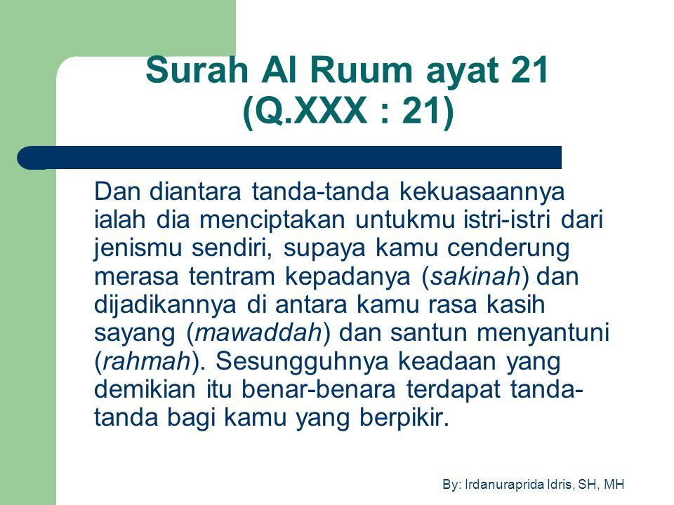 By: Irdanuraprida Idris, SH, MH Surah Al Ruum ayat 21 (Q.XXX : 21) Dan diantara tanda-tanda kekuasaannya ialah dia menciptakan untukmu istri-istri dar
