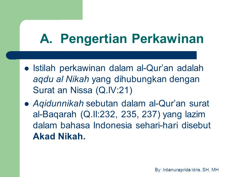 By: Irdanuraprida Idris, SH, MH A. Pengertian Perkawinan Istilah perkawinan dalam al-Qur'an adalah aqdu al Nikah yang dihubungkan dengan Surat an Niss