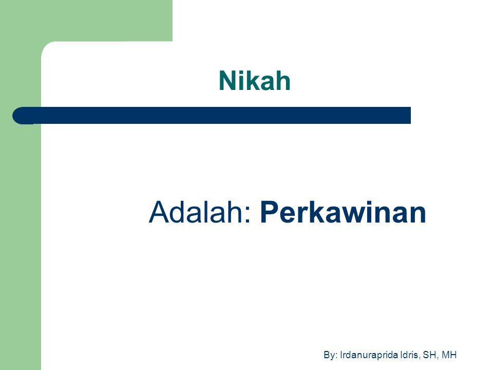 By: Irdanuraprida Idris, SH, MH Surah An Nisa'a ayat 1 (Q.IV : 1) Q.IV:21 mitsaagaan ghaliizhaan yakni suatu perjanjian perkawinan yang kuat dan kokoh.