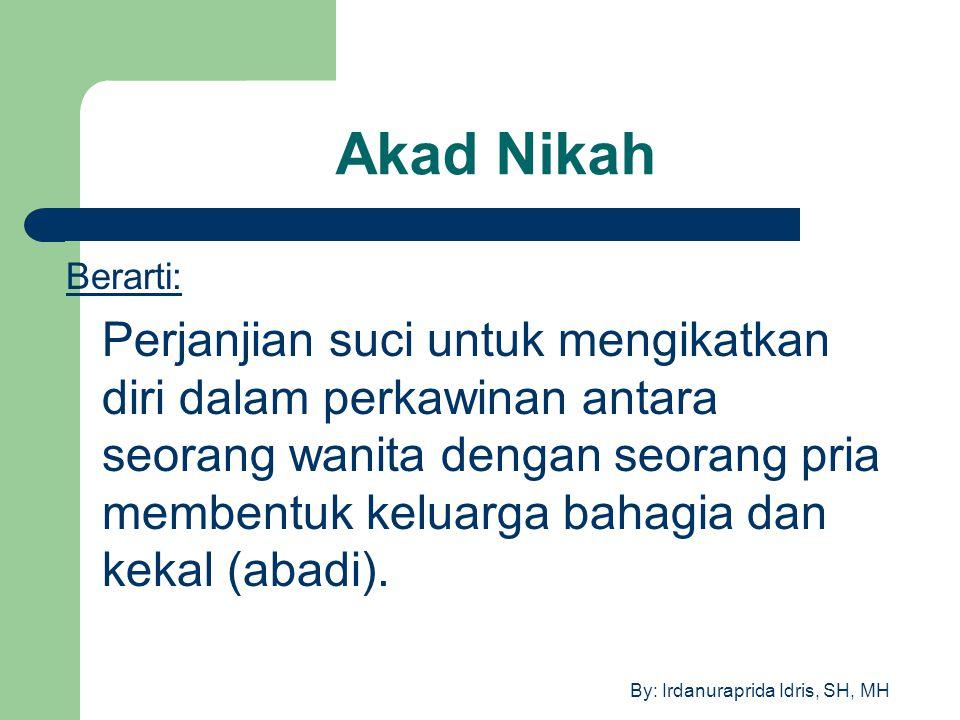 By: Irdanuraprida Idris, SH, MH Akad Nikah Berarti: Perjanjian suci untuk mengikatkan diri dalam perkawinan antara seorang wanita dengan seorang pria