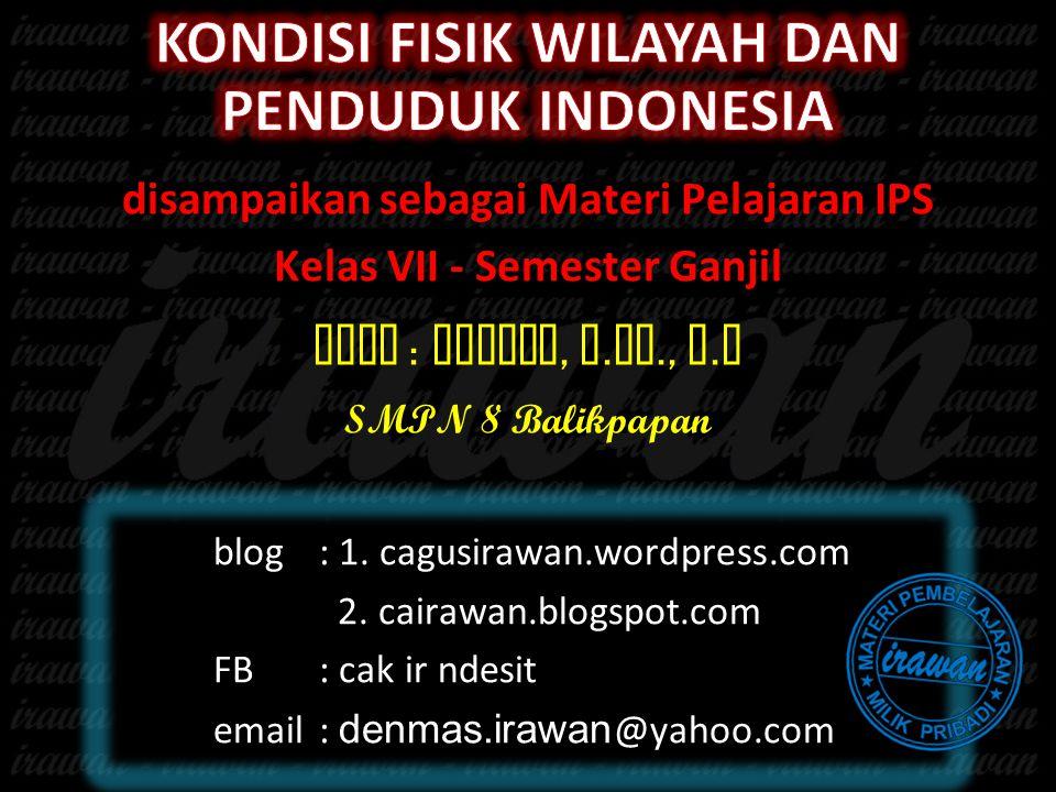 disampaikan sebagai Materi Pelajaran IPS Kelas VII - Semester Ganjil Oleh : Irawan, S. Pd., M. M SMPN 8 Balikpapan blog: 1. cagusirawan.wordpress.com