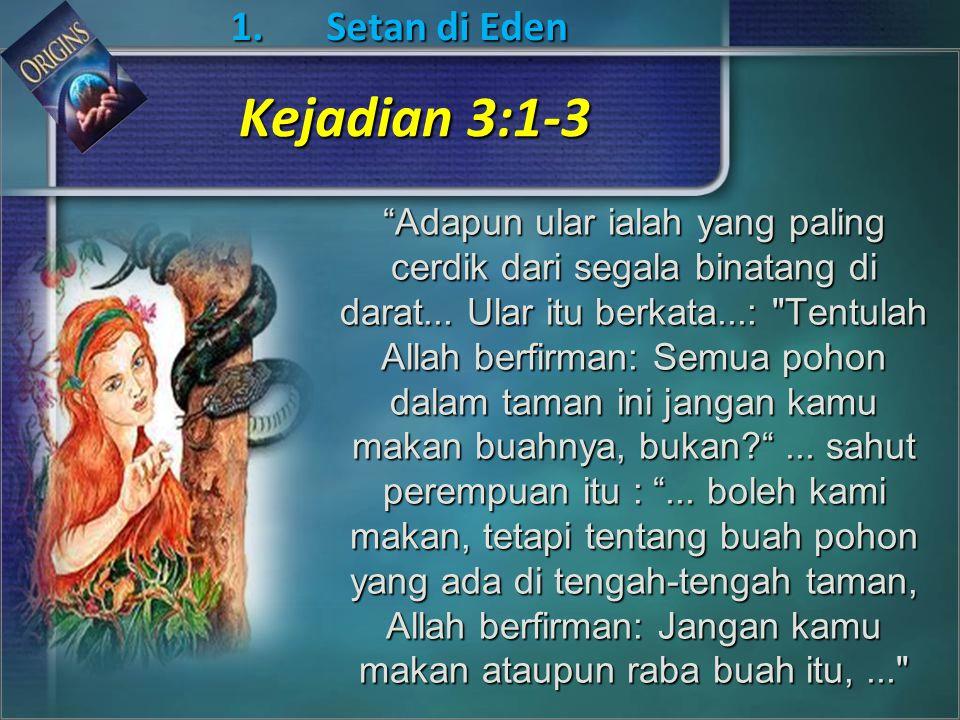"1. Setan di Eden ""Adapun ular ialah yang paling cerdik dari segala binatang di darat... Ular itu berkata...:"