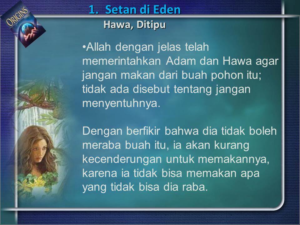 Allah dengan jelas telah memerintahkan Adam dan Hawa agar jangan makan dari buah pohon itu; tidak ada disebut tentang jangan menyentuhnya.