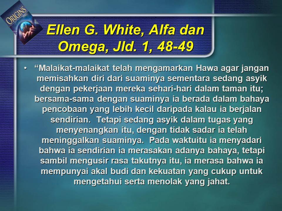 """Ellen G. White, Alfa dan Omega, Jld. 1, 48-49 """"Malaikat-malaikat telah mengamarkan Hawa agar jangan memisahkan diri dari suaminya sementara sedang asy"""