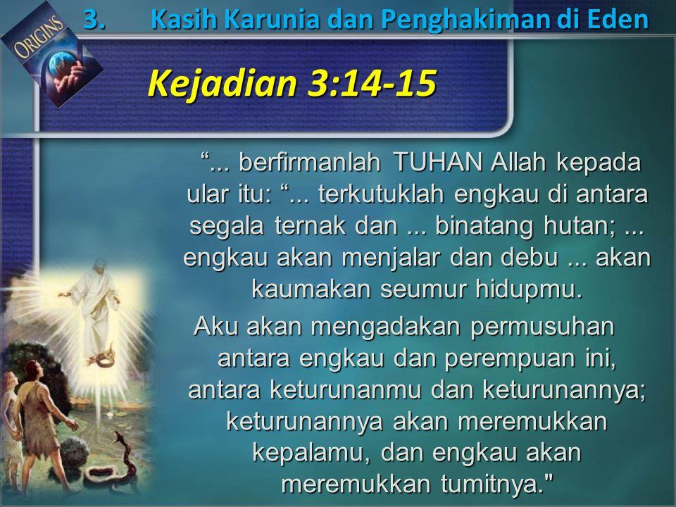 3.Kasih Karunia dan Penghakiman di Eden ... berfirmanlah TUHAN Allah kepada ular itu: ...
