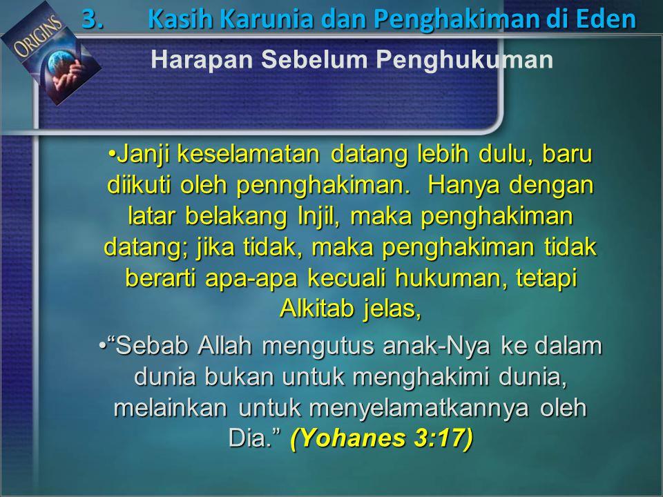 Janji keselamatan datang lebih dulu, baru diikuti oleh pennghakiman. Hanya dengan latar belakang Injil, maka penghakiman datang; jika tidak, maka peng