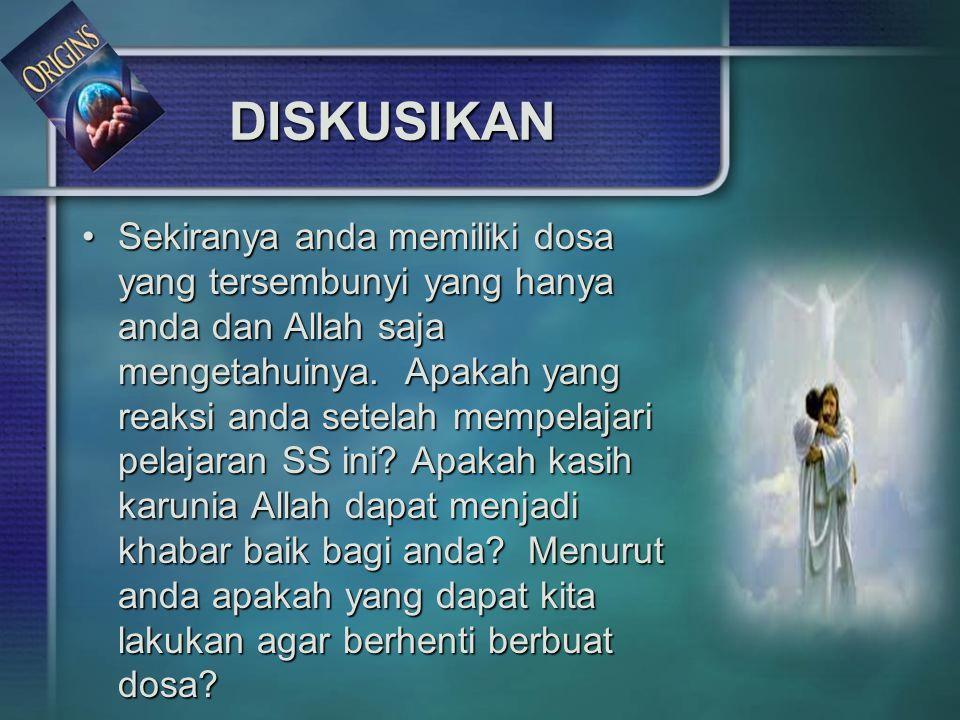 DISKUSIKAN Sekiranya anda memiliki dosa yang tersembunyi yang hanya anda dan Allah saja mengetahuinya. Apakah yang reaksi anda setelah mempelajari pel