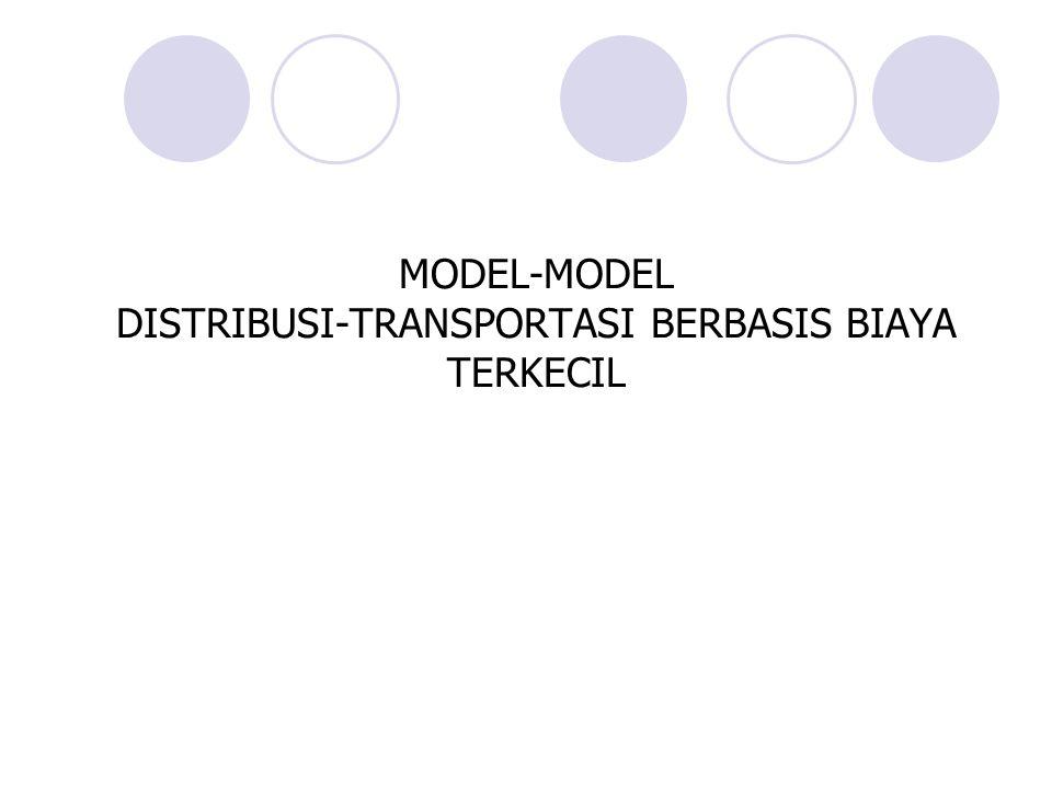 MODEL-MODEL DISTRIBUSI-TRANSPORTASI BERBASIS BIAYA TERKECIL