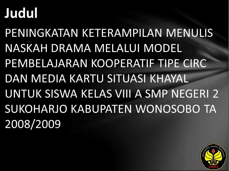 Judul PENINGKATAN KETERAMPILAN MENULIS NASKAH DRAMA MELALUI MODEL PEMBELAJARAN KOOPERATIF TIPE CIRC DAN MEDIA KARTU SITUASI KHAYAL UNTUK SISWA KELAS VIII A SMP NEGERI 2 SUKOHARJO KABUPATEN WONOSOBO TA 2008/2009