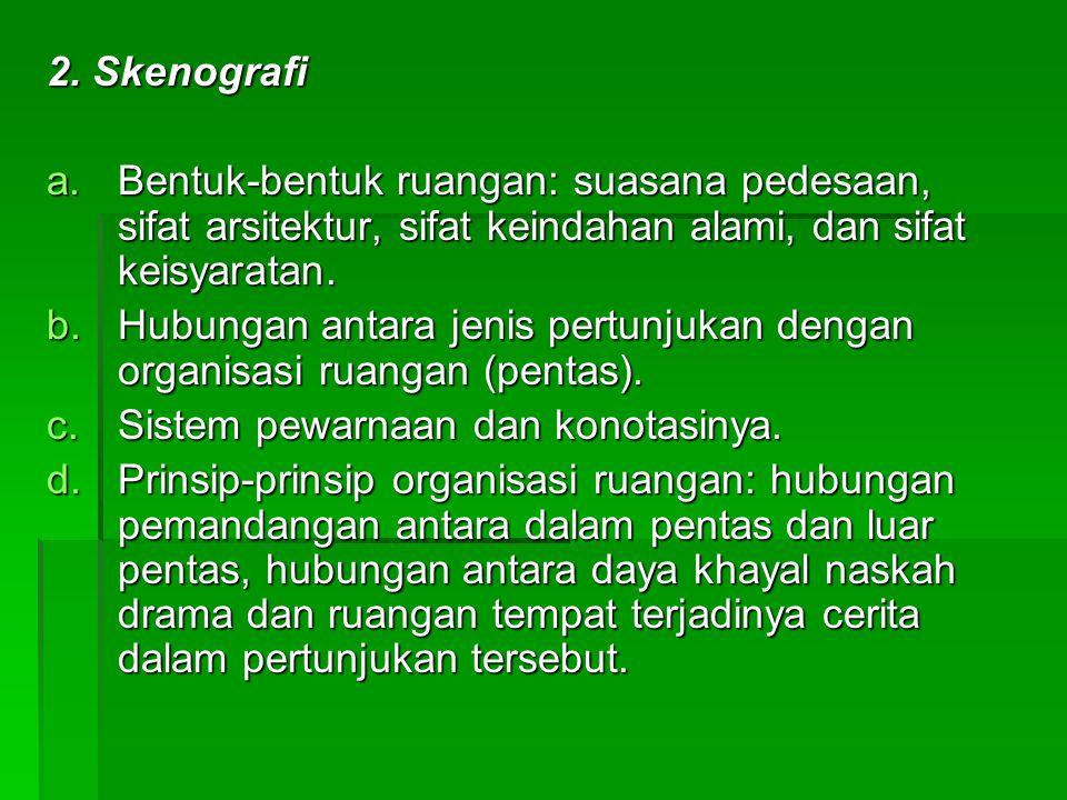 2. Skenografi a.Bentuk-bentuk ruangan: suasana pedesaan, sifat arsitektur, sifat keindahan alami, dan sifat keisyaratan. b.Hubungan antara jenis pertu