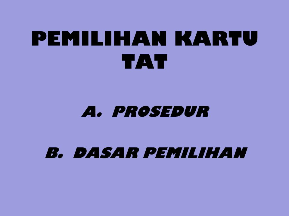 PEMILIHAN KARTU TAT A. PROSEDUR B. DASAR PEMILIHAN