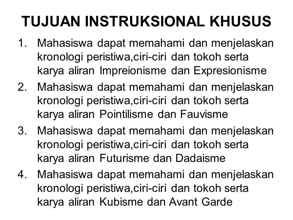 TUJUAN INSTRUKSIONAL KHUSUS 1.Mahasiswa dapat memahami dan menjelaskan kronologi peristiwa,ciri-ciri dan tokoh serta karya aliran Impreionisme dan Exp