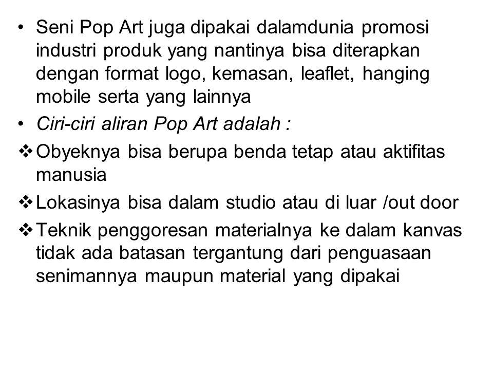 Seni Pop Art juga dipakai dalamdunia promosi industri produk yang nantinya bisa diterapkan dengan format logo, kemasan, leaflet, hanging mobile serta