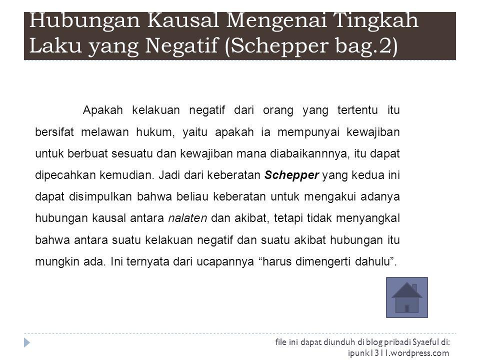 Hubungan Kausal Mengenai Tingkah Laku yang Negatif (Schepper bag.2) Apakah kelakuan negatif dari orang yang tertentu itu bersifat melawan hukum, yaitu