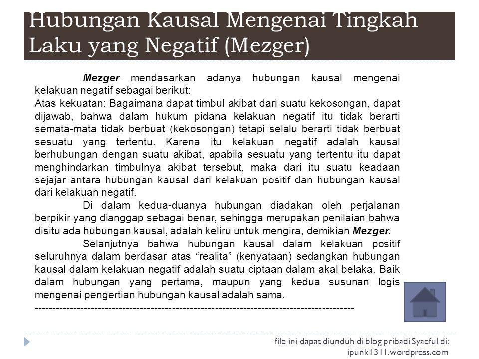 Hubungan Kausal Mengenai Tingkah Laku yang Negatif (Mezger) Mezger mendasarkan adanya hubungan kausal mengenai kelakuan negatif sebagai berikut: Atas