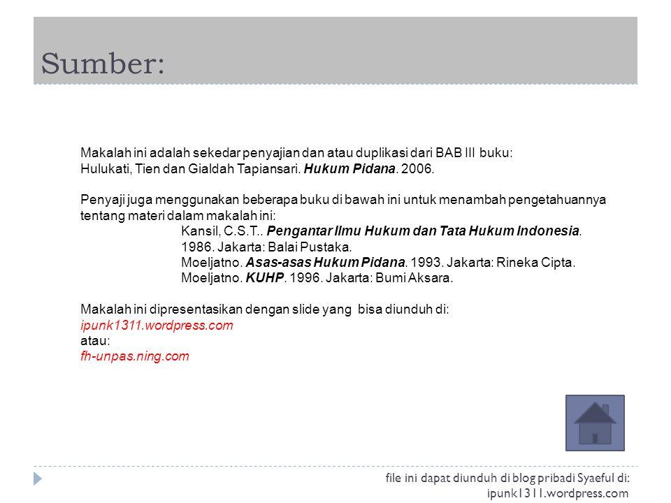 Sumber: Makalah ini adalah sekedar penyajian dan atau duplikasi dari BAB III buku: Hulukati, Tien dan Gialdah Tapiansari. Hukum Pidana. 2006. Penyaji