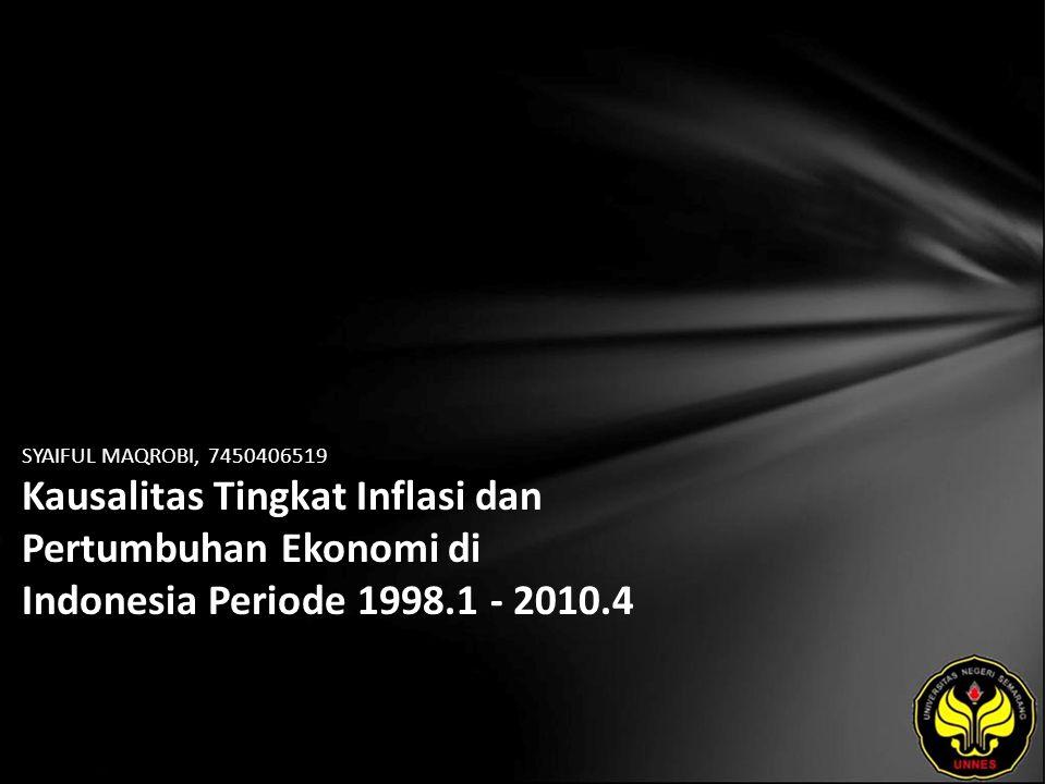SYAIFUL MAQROBI, 7450406519 Kausalitas Tingkat Inflasi dan Pertumbuhan Ekonomi di Indonesia Periode 1998.1 - 2010.4