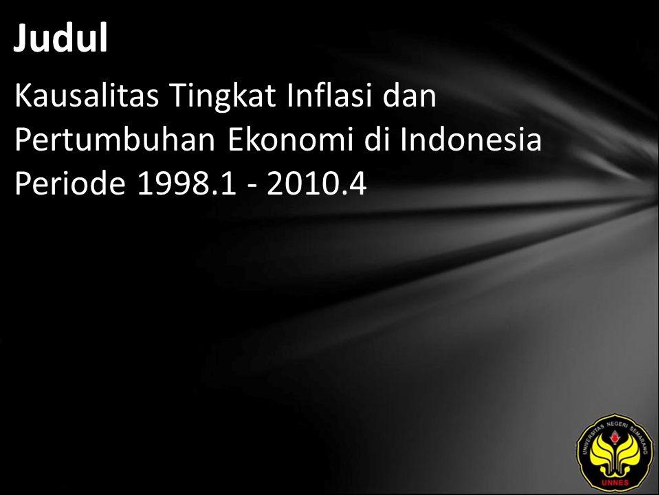 Judul Kausalitas Tingkat Inflasi dan Pertumbuhan Ekonomi di Indonesia Periode 1998.1 - 2010.4