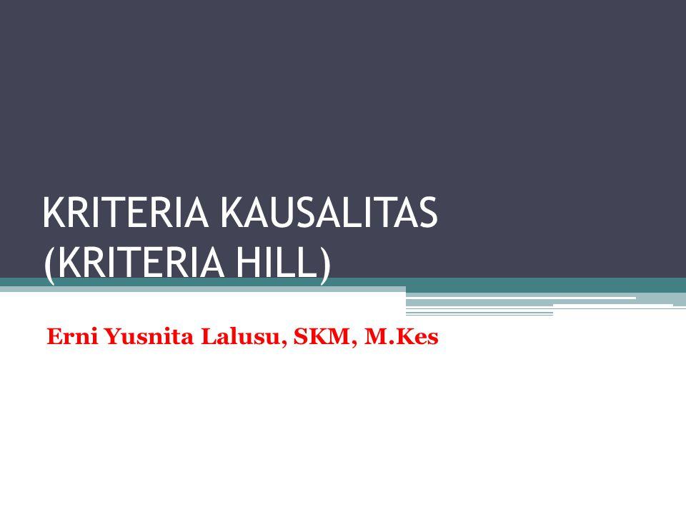 KRITERIA KAUSALITAS (KRITERIA HILL) Erni Yusnita Lalusu, SKM, M.Kes