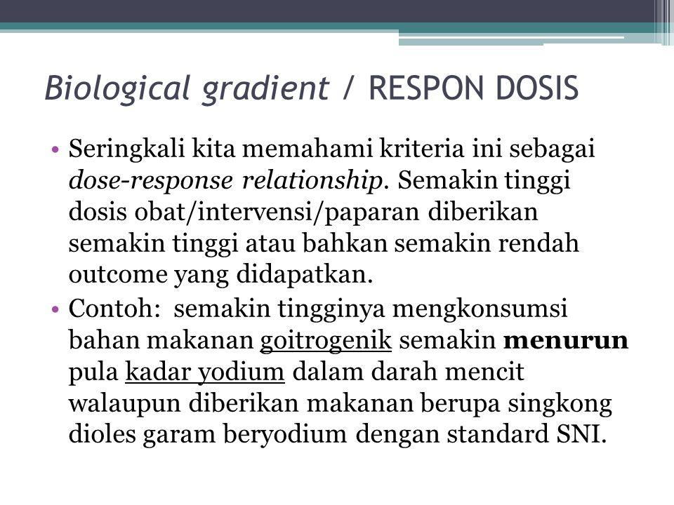Biological gradient / RESPON DOSIS Seringkali kita memahami kriteria ini sebagai dose-response relationship.
