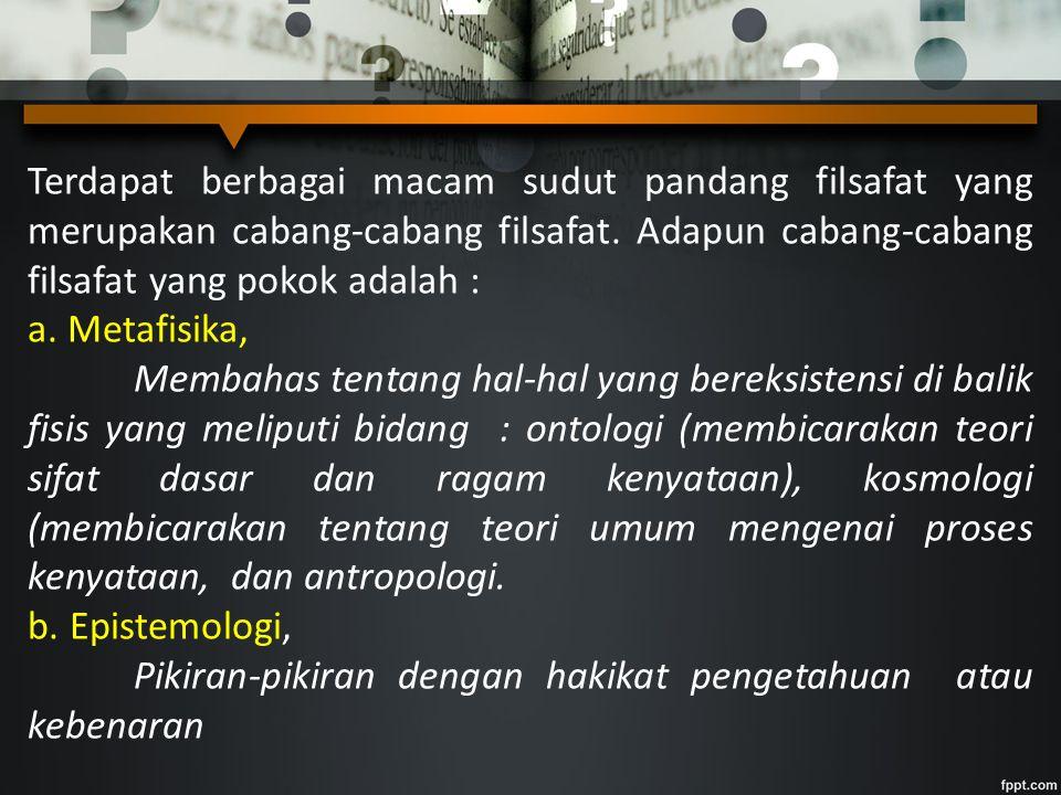 c.Metodologi, Ilmu yang membicarakan cara/jalan untuk memperoleh pengetahuan.