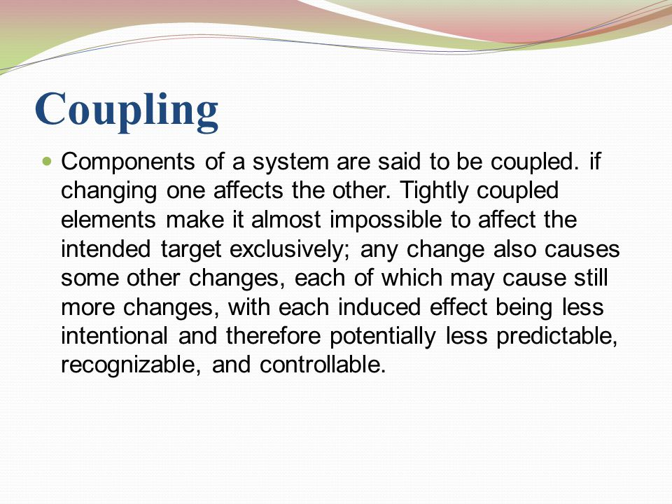 Coupling Components of a system are said to be coupled.