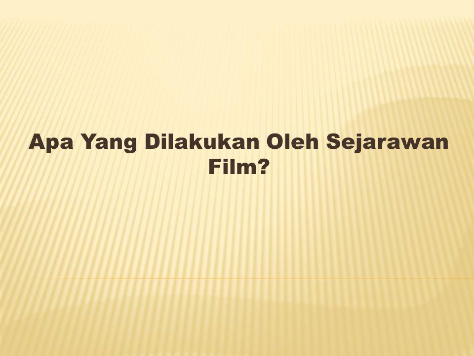 Apa Yang Dilakukan Oleh Sejarawan Film?