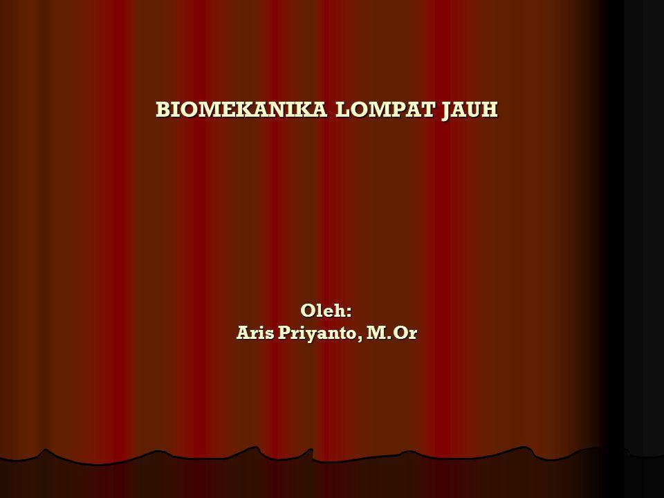BIOMEKANIKA LOMPAT JAUH Oleh: Aris Priyanto, M.Or