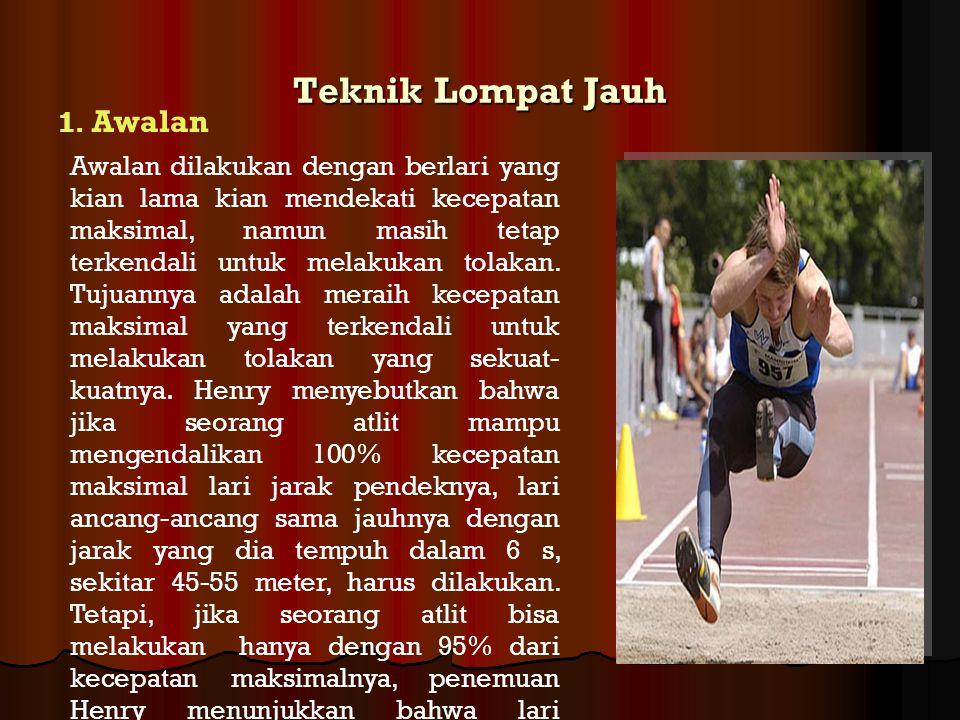 Teknik Lompat Jauh Awalan dilakukan dengan berlari yang kian lama kian mendekati kecepatan maksimal, namun masih tetap terkendali untuk melakukan tola