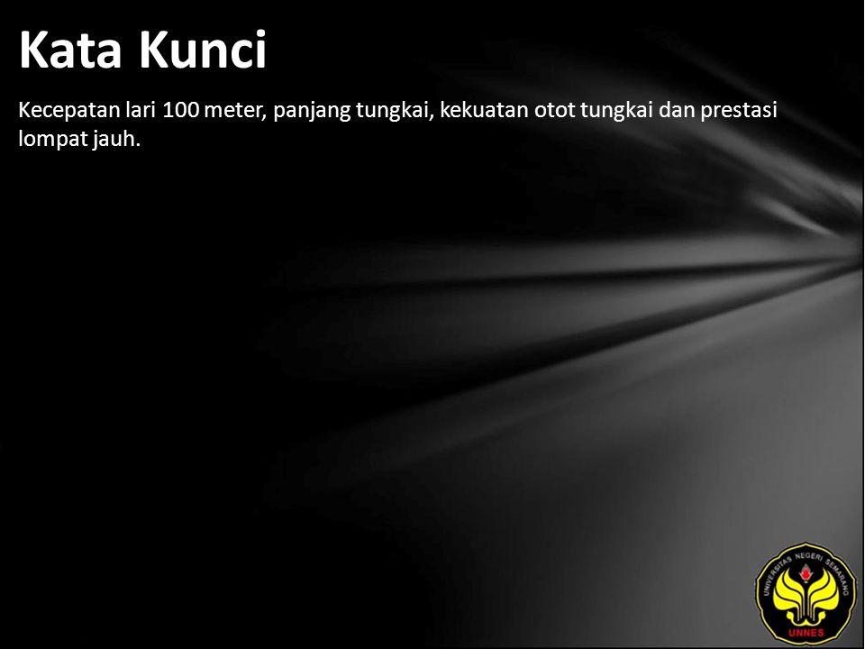 Kata Kunci Kecepatan lari 100 meter, panjang tungkai, kekuatan otot tungkai dan prestasi lompat jauh.