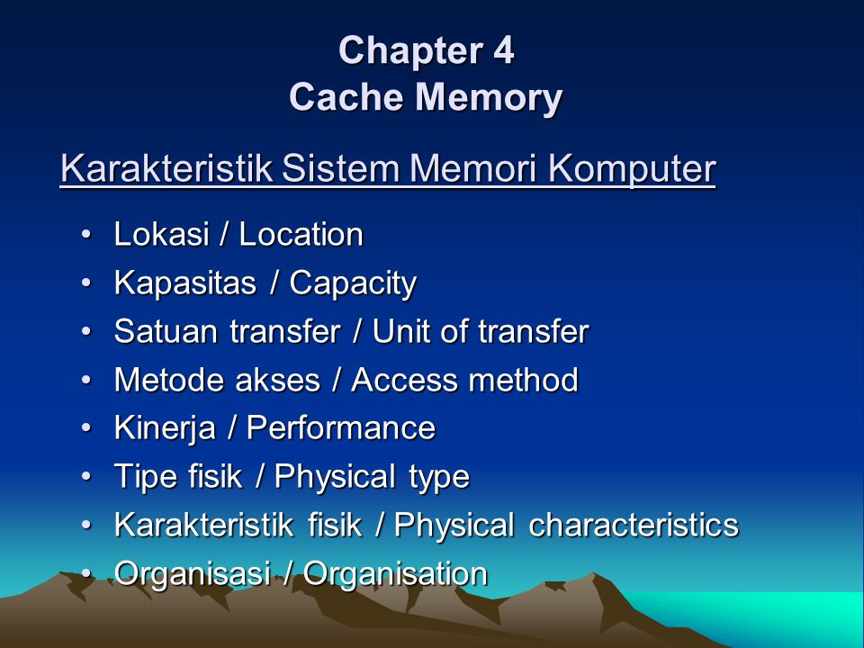CPU Internal ( Main memory) External ( Secondary memory: disk, tape) Location Capacity Word size / ukuran word –Satuan untuk memori internal, kalau external umumnya byte=8bit.